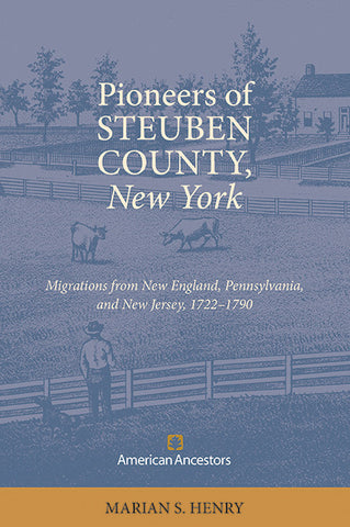 Pioneers of Steuben County, New York: Migrations from New England, Pennsylvania, and New Jersey, 1722-1790