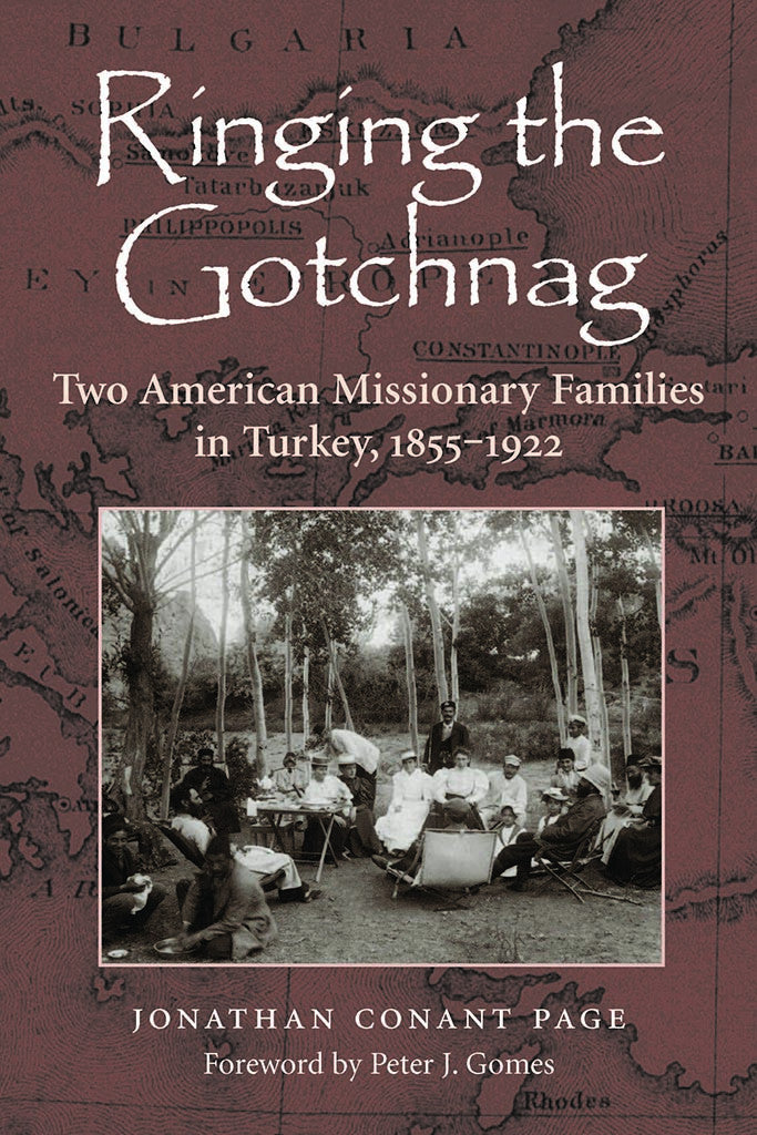 Ringing the Gotchnag: Two MIssionary Families in Turkey, 1855-1922 (used)