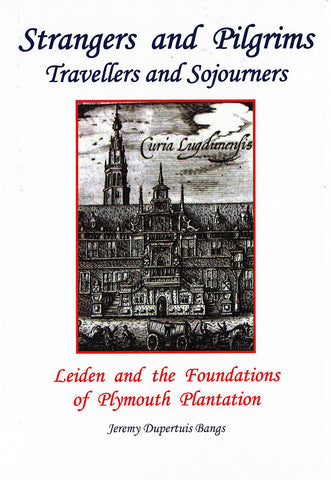 Strangers and Pilgrims, Travellers and Sojourners: Leiden and the Foundations of Plymouth Plantation