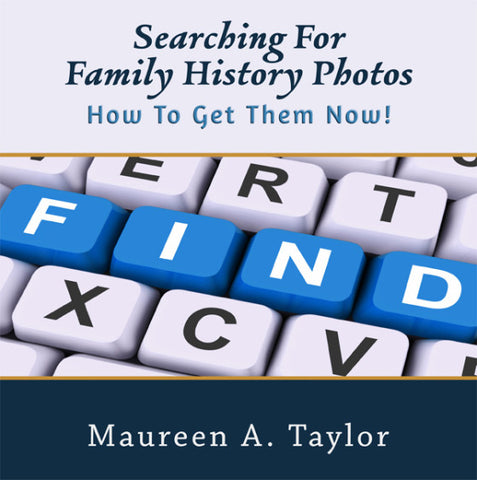 Searching for Family History Photos:: How to Get Them Now