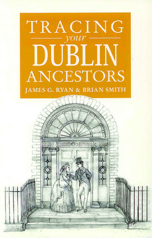 Tracing Your Dublin Ancestors, Fourth Edition