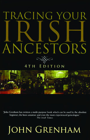 Tracing Your Irish Ancestors, 4th Edition