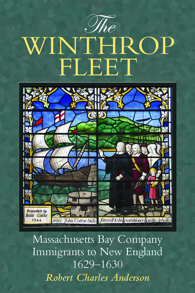 The Winthrop Fleet Massachusetts Bay Company: Immigrants to New England, 1629–1630