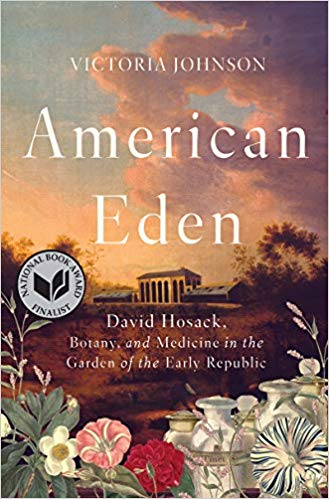 American Eden: David Hosack, Botany and Medicine in the Garden of the Early Republic