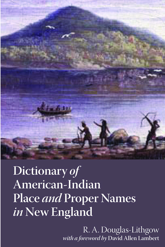 Dictionary of American Indian Place and Proper Names in New England