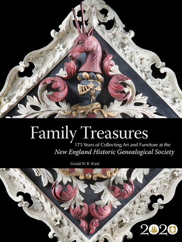 Family Treasures: 175 Years of Collecting Art and Furniture at the New England Historic Genealogical Society