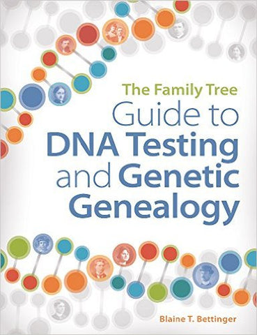 The Family Tree Guide to DNA Testing and Genetic Genealogy, Second Edition