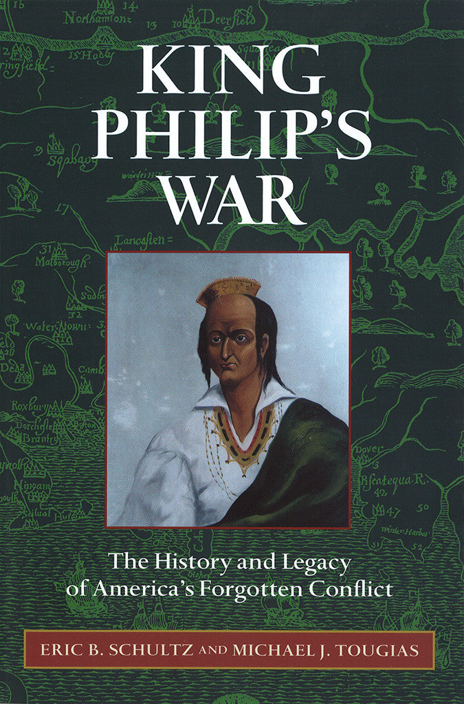 King Philip's War: The History and Legacy of America s Forgotten Conflict