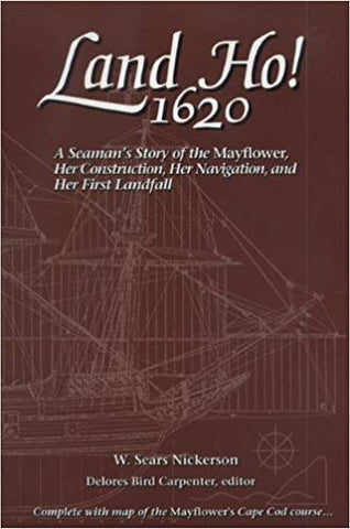 Land Ho! 1620: A Seaman's Story of the Mayflower, Her Construction, Her Navigation, and Her First Landfall