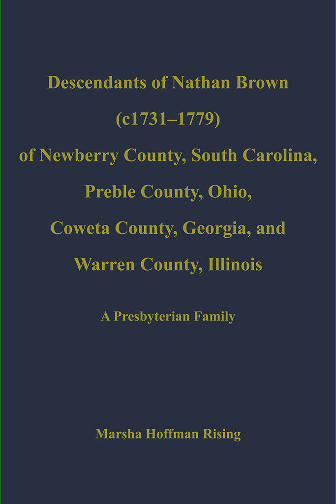 Descendants of Nathan Brown of Newberry County South Carolina Preble County Ohio Coweta County Georgia and Warren County Illinois A Presbyterian Family