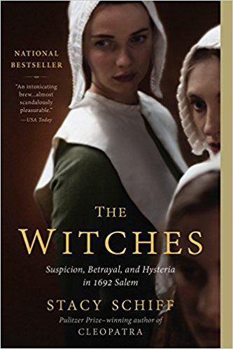 The Witches: Suspicion, Betrayal, and Hysteria in 1692 Salem
