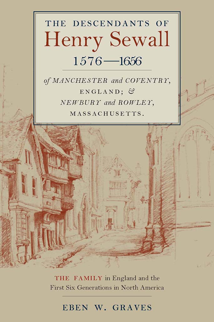 The Descendants of Henry Sewall (1576-1656) of Manchester and Coventry England and Newbury and Rowley Massachusetts