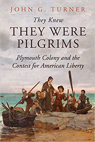 They Knew They Were Pilgrims: Plymouth Colony and the Contest for American Liberty