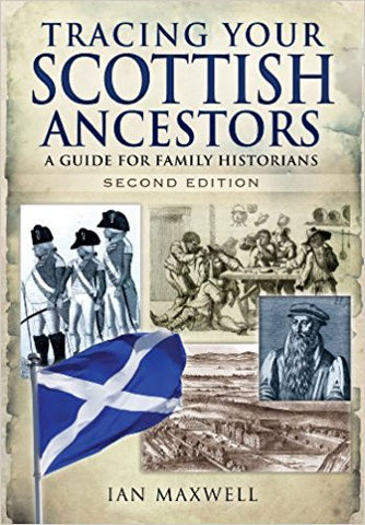 Tracing Your Scottish Ancestors: A Guide for Family Historians (Family History (Pen & Sword) 2nd Revised ed. Edition