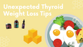 Unexpected Thyroid Weight-Loss Tips