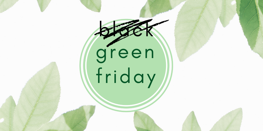 Green is the New Black - The Eco Friendly Alternative to Black Friday