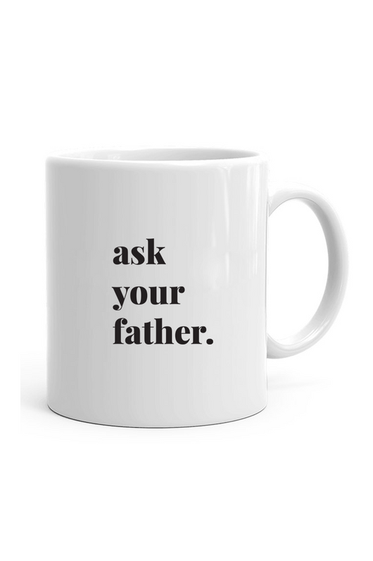 Ask Your Father Mug