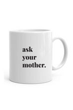 Ask Your Mother Mug