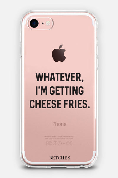 Whatever, I'm Getting Cheese Fries Phone Case