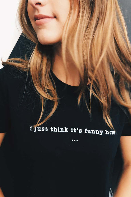 I Just Think It's Funny How... Cropped Tee