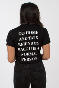 Go Home And Talk Behind My Back Tee