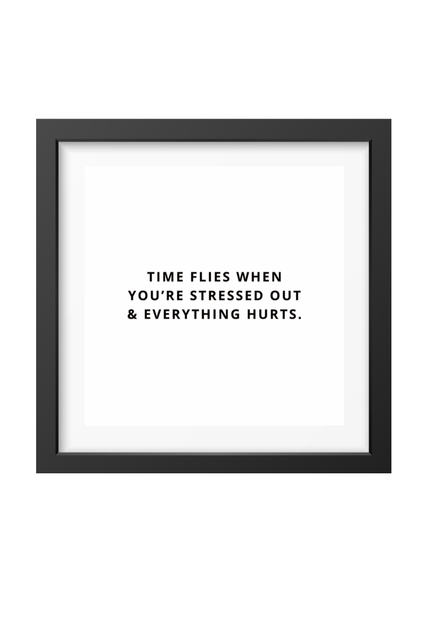 Time Flies When You're Stressed Out And Everything Hurts Wall Art