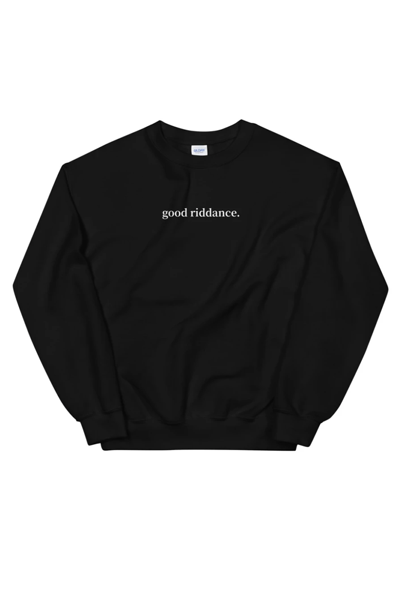 Good Riddance Sweatshirt