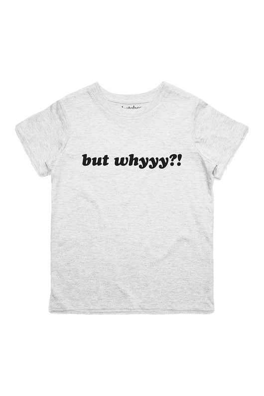 But Whyyy? Kids Tee