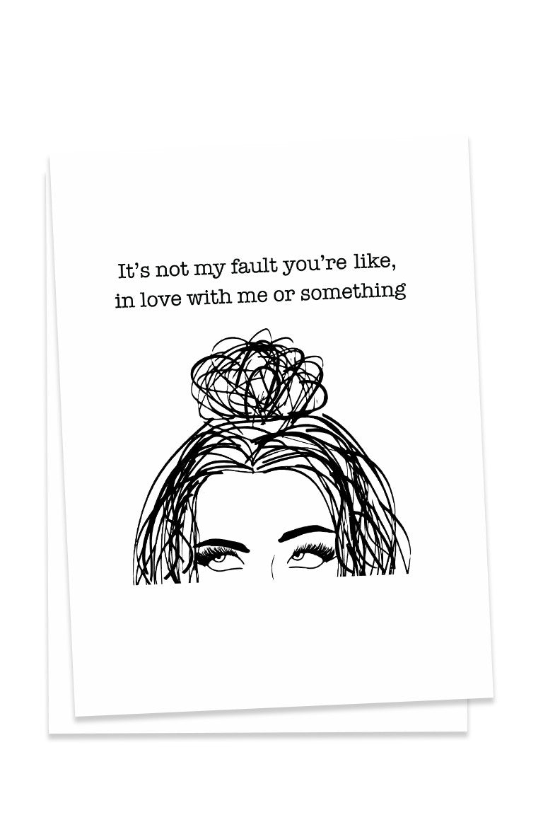 It's Not My Fault You're In Love With Me Card