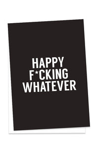 Happy F*cking Whatever Card
