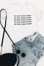Not Here To Make Friends Tee