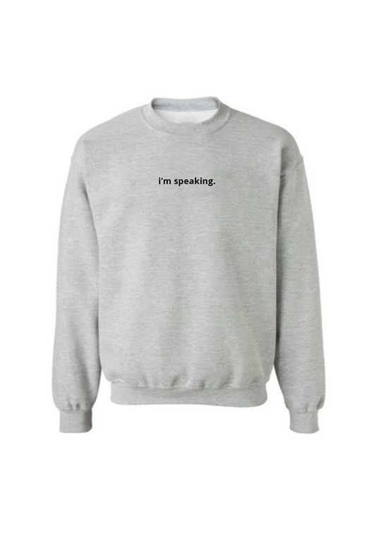 I'm Speaking Sweatshirt