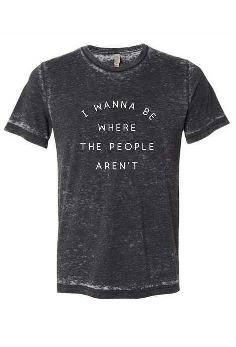 I Wanna Be Where the People Aren't Tee