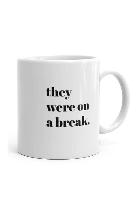 They Were On A Break Mug