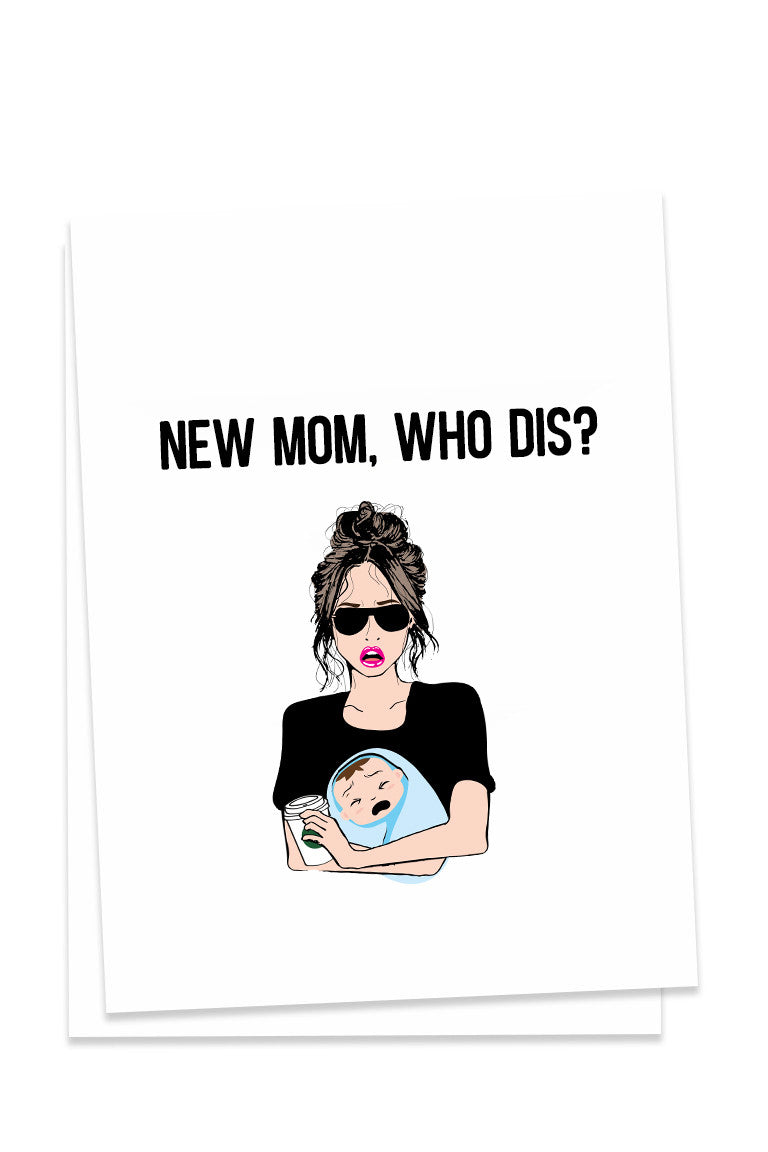 New Mom, Who Dis? Card