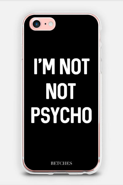 I'm Not Not Psycho Phone Case