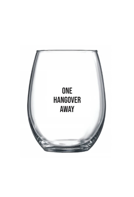 One Hangover Away Wine Glass