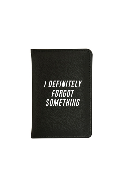 Definitely Forgot Something Passport Holder