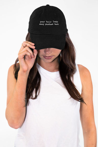 Your Hair Looks Sexy Pushed Back Hat