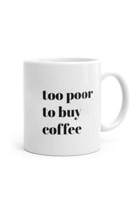 Too Poor To Buy Coffee Mug