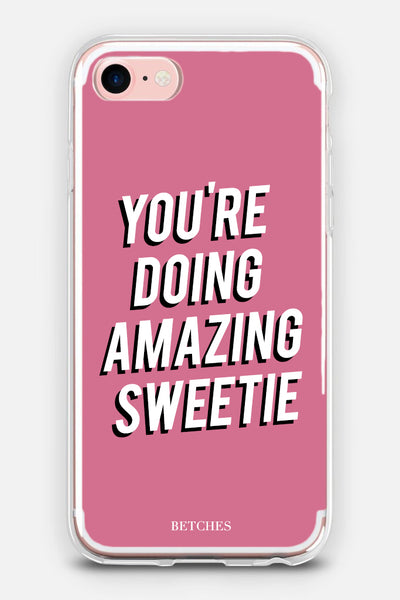 You're Doing Amazing Sweetie Phone Case