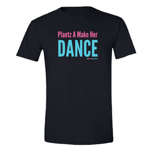 Plantz A Make Her Dance (tee)