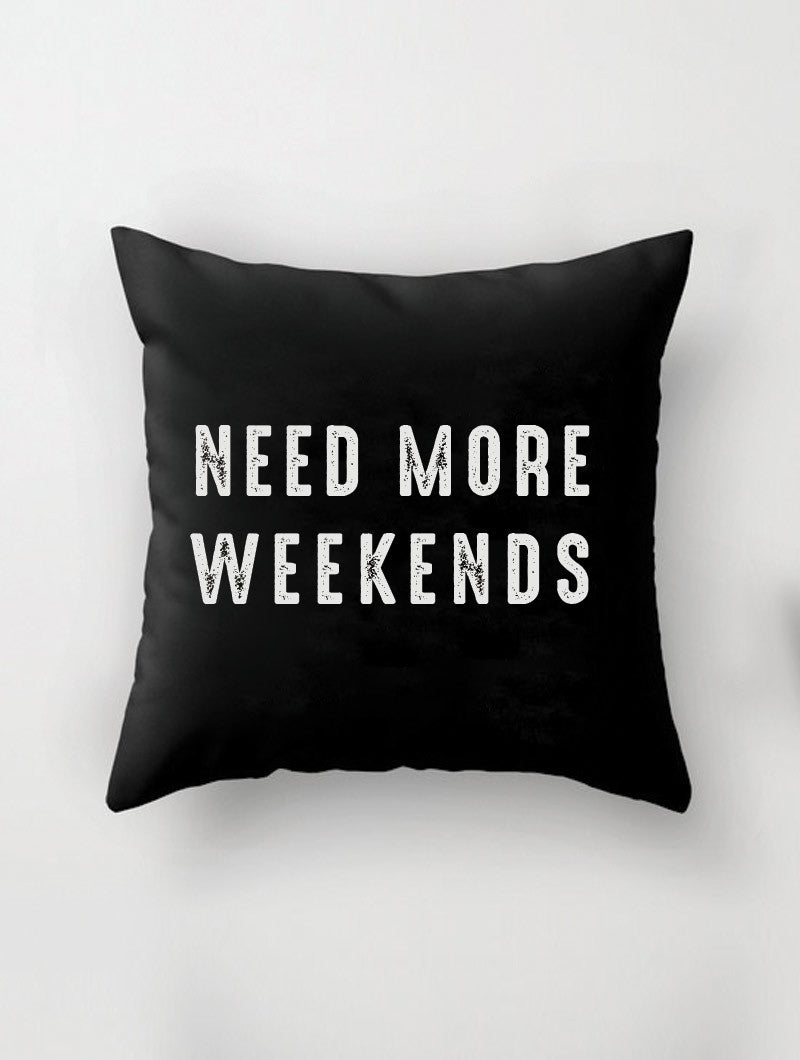 NEED MORE WEEKENDS PILLOW
