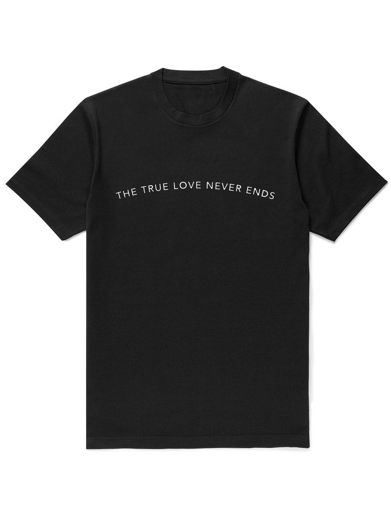 TRUE LOVE NEVER ENDS T-SHIRT IN BLACK