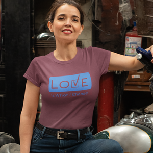 Limited Edition: LOVE Is What I Choose T-Shirt