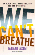 We Can't Breathe: On Black Lives, White Lies, and the Art of Survival Book by Jabari Asim