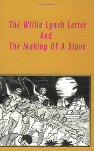 The Willie Lynch Letter and the Making of A Slave by Willie Lynch