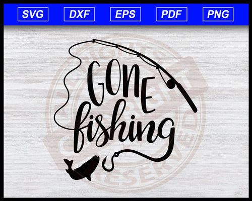 Gone Fishing svg, fishing svg, Fishing Cilpart Vector for Silhouette Cricut Cutting Machine Design Download
