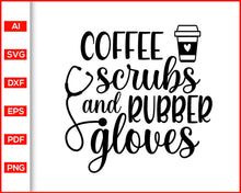Load image into Gallery viewer, Coffee Scrubs and Rubber Gloves SVG, Nurse Graduation Gifts, Nurse Gift, Stethoscope, Nurse Appreciation, Nurse Shirt, RN Shirt, Nurse Life, svg cut files for cricut