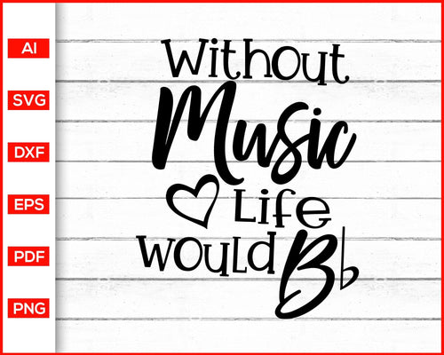 Without Music Life would be flat Band Teacher appreciation Svg